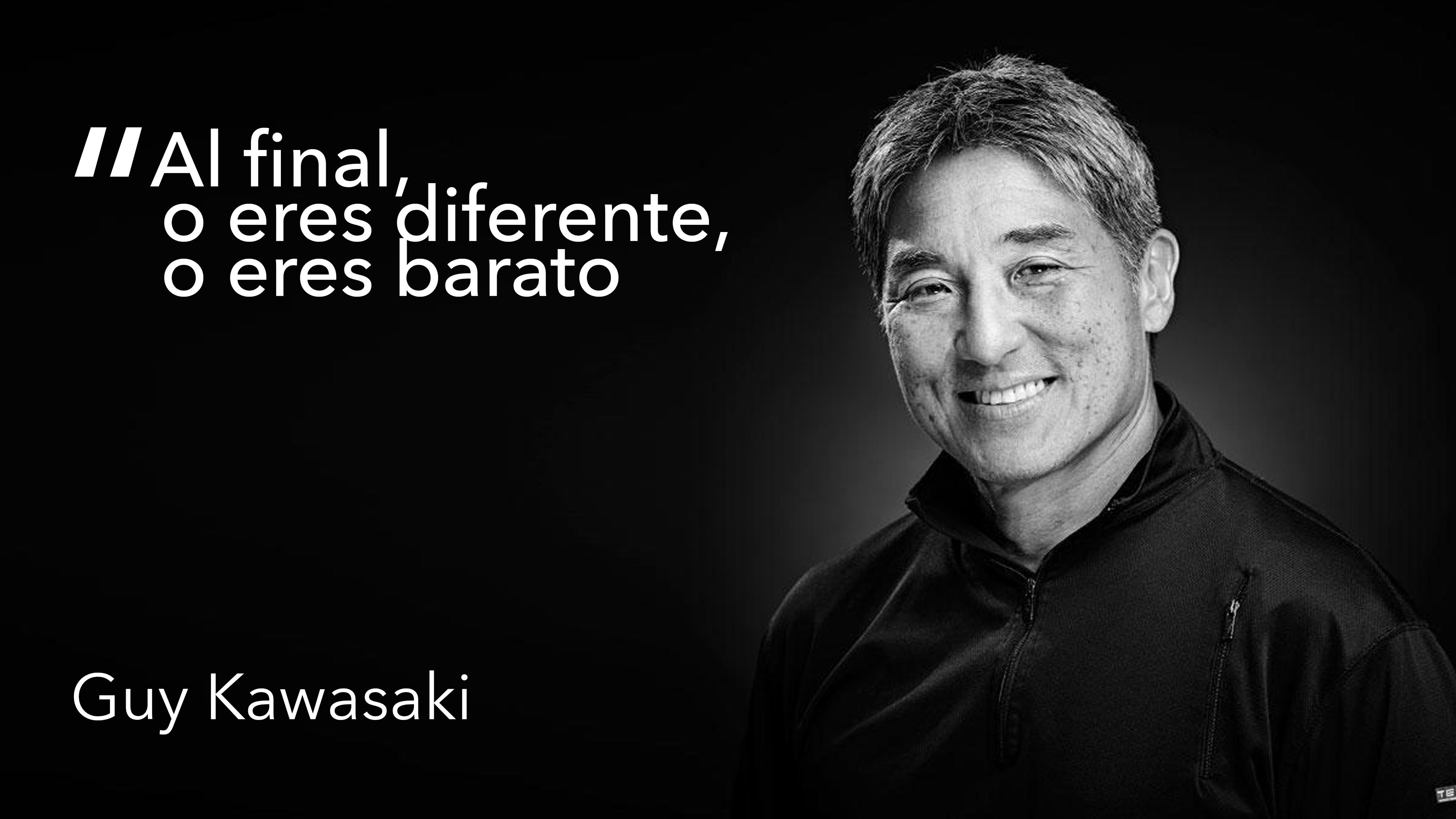 Al final, o eres diferente, o eres barato. Guy Kawasaki