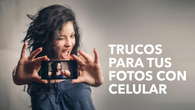 Trucos para tus fotos con celular 830x467 - Trucos para tus fotos con celular