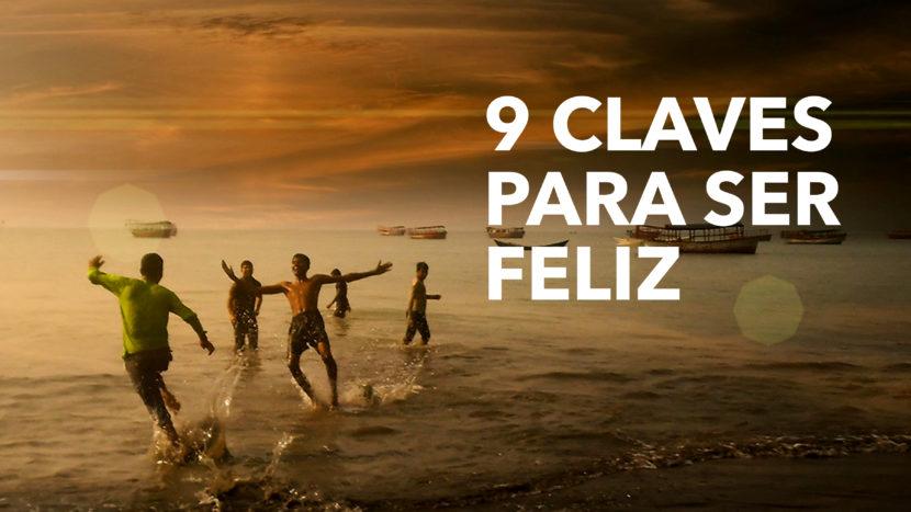 9 Claves para ser feliz 830x467 - 9 Claves para ser feliz